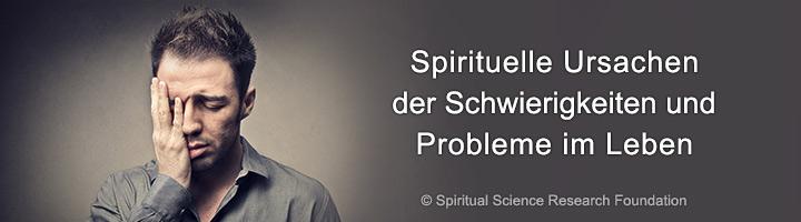 Spirituelle Ursachen der Schwierigkeiten und Probleme im Leben - LP