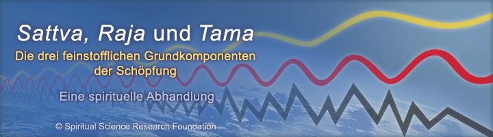 Sattva Raja Tama Gunas - die drei feinstofflichen Grundkomponenten