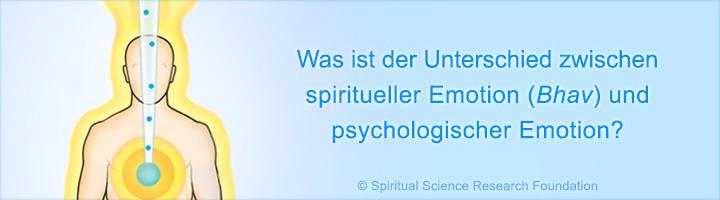 Unterschied zwischen spiritueller Emotion (Bhav) und psychologischer Emotion