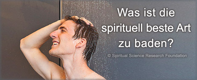 Was ist die spirituell beste Art zu baden?