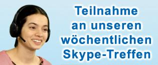 Teilnahme an unseren wöchentlichen Skype-Treffen