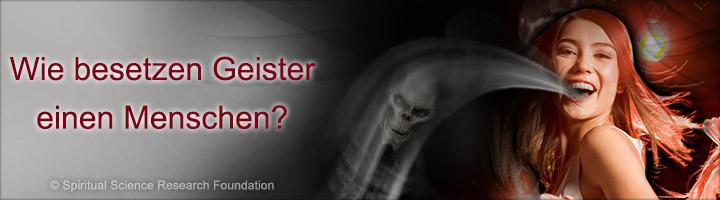 Wie besetzen Geister einen Menschen?