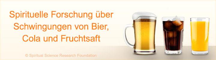 Spirituelle Forschung über Schwingungen von Bier, Cola und Fruchtsaft