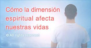 Cómo la dimensión espiritual afecta nuestras vidas