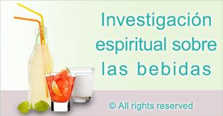 Investigacion espiritual sobre las bebidas