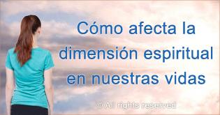 Como afecta la dimension espiritual en nuestras vidas