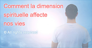 Comment la dimension spirituelle affecte nos vies