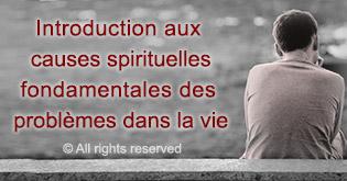 Introduction aux causes spirituelles fondamentales des problemes dans la vie
