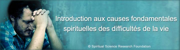 Introduction aux causes fondamentales spirituelles des difficultés de la vie