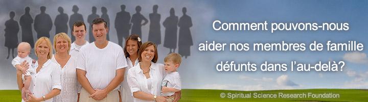 Comment pouvons-nous aider nos membres de famille défunts dans l'au-delà