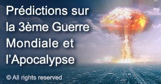 Predictions sur la 3eme Guerre Mondiale et l'Apocalypse
