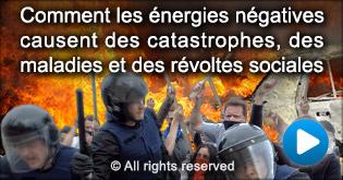 Comment les energies negatives causent des catastrophes, des maladies et des revoltes sociales