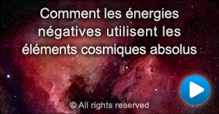 Comment les energies negatives utilisent les elements cosmiques absolus