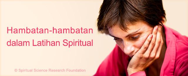 Hambatan/ Kesulitan dalam latihan spiritual