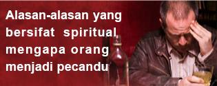 Alasan-alasan yan bersifat spiritual mengapa orang menjadi pecandu