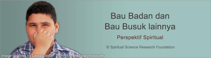 Bau Badan dan Bau busuk lainnya – Sebuah Perspektif Spiritual