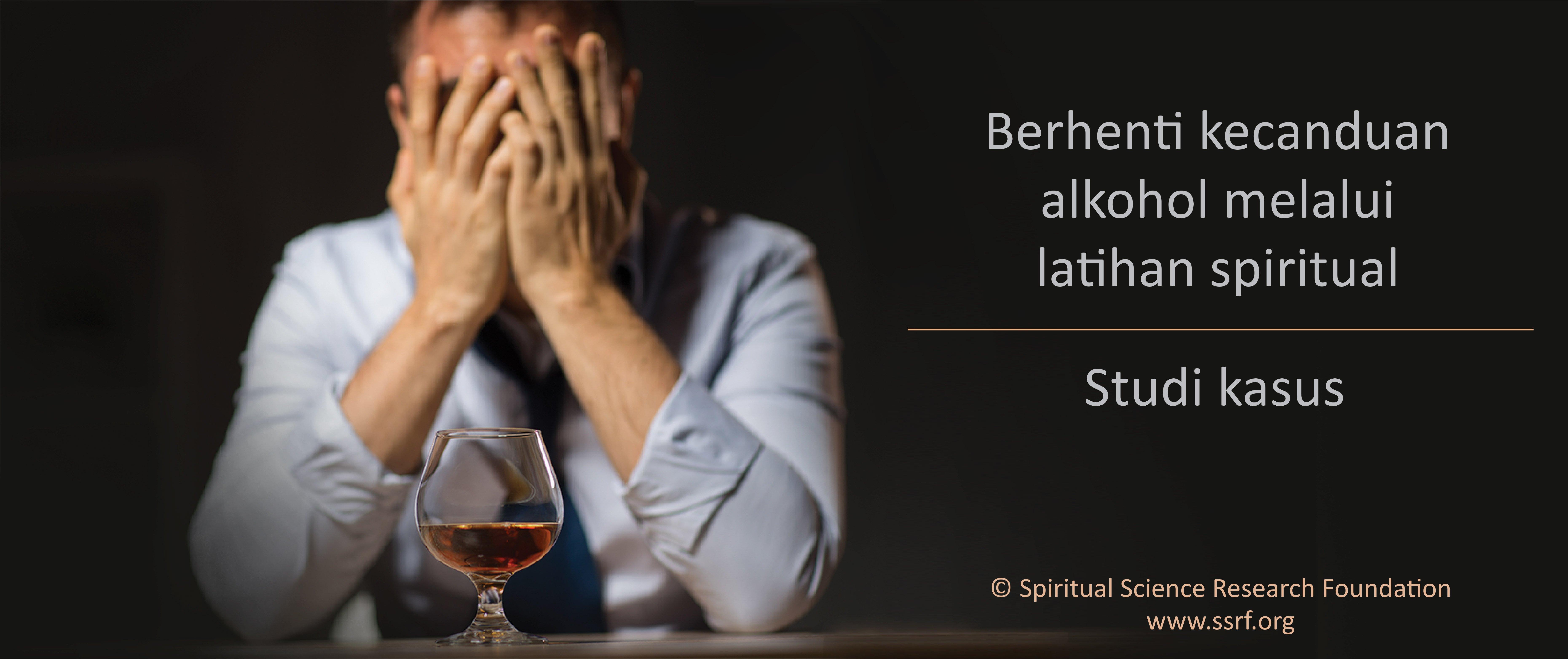 Berhenti kecanduan alkohol melalui latihan spiritual