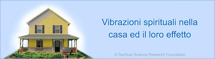 Vibrazioni spirituali nella casa ed il loro effetto