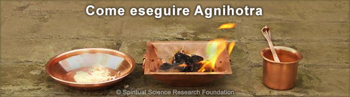 Come eseguire Agnihotra
