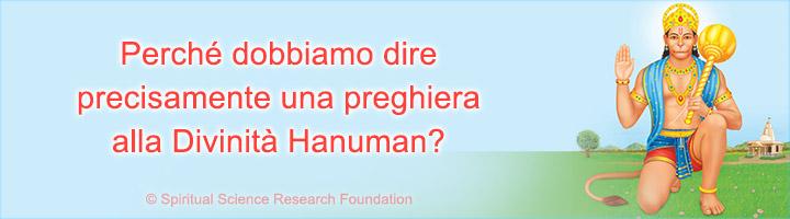Perché dobbiamo dire precisamente una preghiera alla Divinità Hanuman?