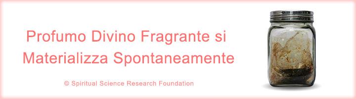 Profumo Divino Fragrante si Materializza Spontaneamente