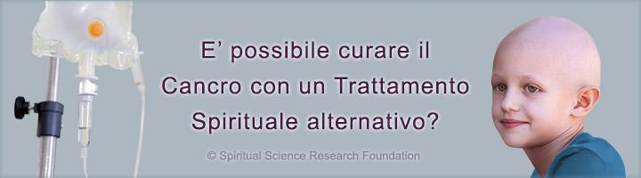 E' possibile curare il Cancro con un Trattamento Spirituale alternativo?