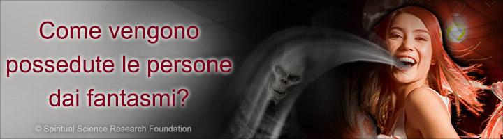 Come vengono possedute le persone dai fantasmi?