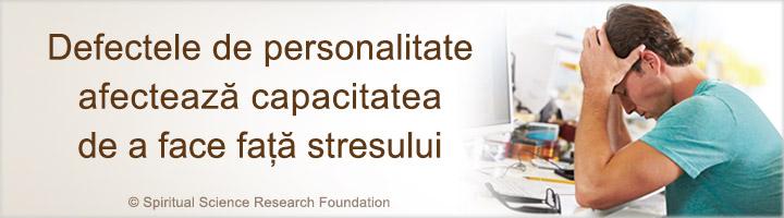 Defectele de personalitate și capacitatea de a face față stresului