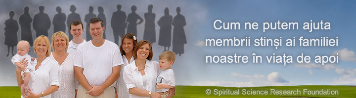 Cum ne putem ajuta membrii stinși ai familiei noastre în viața de apoi?