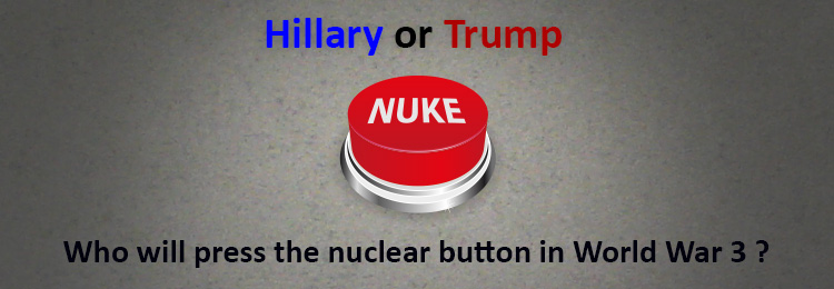 Hillary or Trump - Who will press the nuclear button in World War 3?