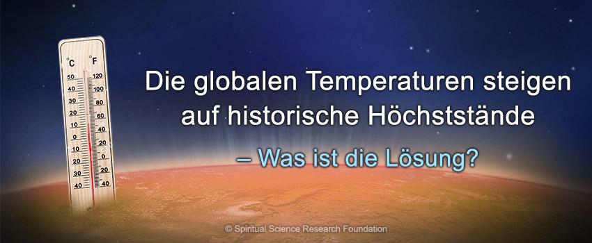 DIE GLOBALEN TEMPERATUREN STEIGEN AUF HISTORISCHE HÖCHSTSTÄNDE - WAS IST DIE LÖSUNG?