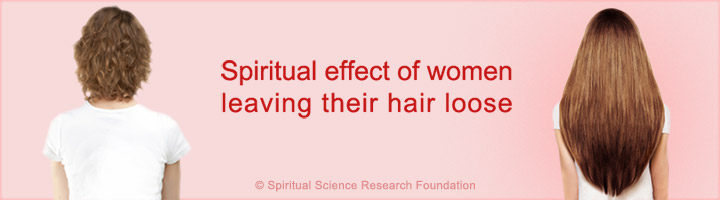 Hair down - spiritual effect of women leaving their hair loose