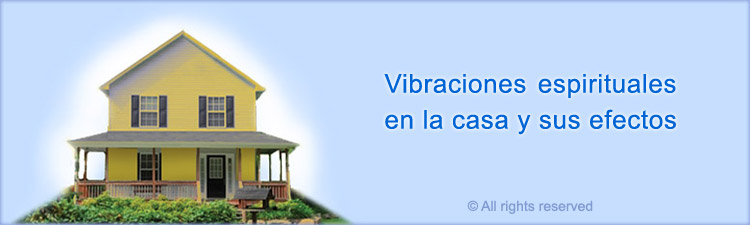 Spiritual vibrations in the home and their effects