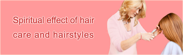 Spiritual effect of hair care and hairstyles