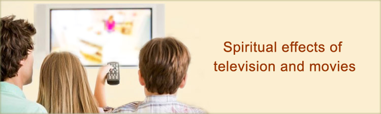 Spiritual effects of television and movies