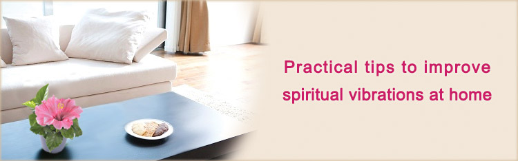 Practical tips to improve spiritual vibrations at home