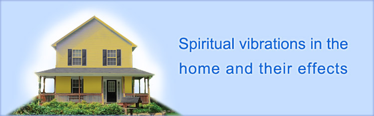 Spiritual vibrations in the home and their effects (vastu shastra)