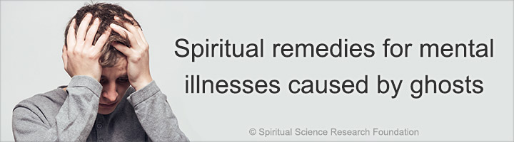 Spiritual remedies for mental illnesses caused by ghosts