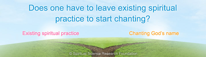 Does one have to leave existing spiritual practice to start chanting?