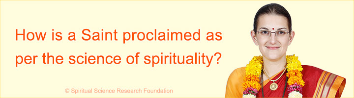 How is a Saint proclaimed as per the science of spirituality?