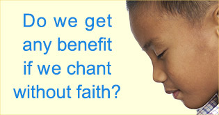 Is faith needed to get benefit from Chanting?