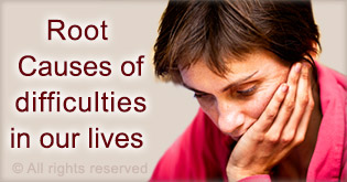 Spiritual root causes of difficulties in our lives