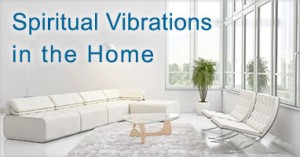 Spiritual vibrations in the home