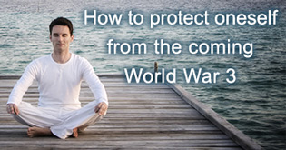 How to protect oneself from the coming World War 3 beginning in 2018?