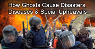 How Ghosts Cause Disasters, Diseases and Social Upheavals