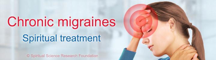 Chronic migraines – spiritual treatment