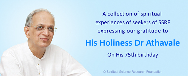 A collection of spiritual experiences of seekers of SSRF expressing our gratitude to His Holiness Dr Athavale on His 75th birthday