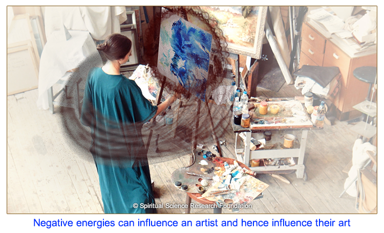 Negative energies can influence an artist and hence influence their art