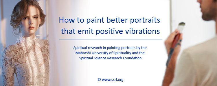 How to paint better portraits that emit positive vibrations