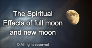 The Spiritual Effects of full moon and new moon